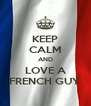 KEEP CALM AND LOVE A FRENCH GUY - Personalised Poster A4 size