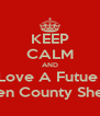 KEEP CALM AND Love A Futue  Allen County Sheriff - Personalised Poster A4 size