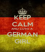 KEEP CALM AND LOVE A GERMAN GIRL - Personalised Poster A4 size