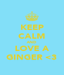 KEEP CALM AND LOVE A GINGER <3 - Personalised Poster A4 size