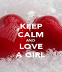 KEEP CALM AND LOVE A GIRL - Personalised Poster A4 size