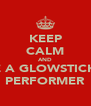 KEEP CALM AND LOVE A GLOWSTICKING  PERFORMER - Personalised Poster A4 size