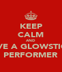 KEEP CALM AND LOVE A GLOWSTICKS PERFORMER - Personalised Poster A4 size