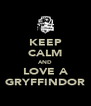 KEEP CALM AND LOVE A GRYFFINDOR - Personalised Poster A4 size