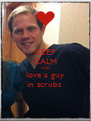 KEEP CALM AND love a guy in scrubs  - Personalised Poster A4 size