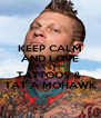 KEEP CALM AND LOVE A GUY WITH TATTOOS &  TAT A MOHAWK - Personalised Poster A4 size