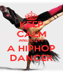KEEP CALM AND LOVE A HIPHOP DANCER - Personalised Poster A4 size