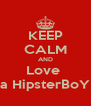 KEEP CALM AND Love  a HipsterBoY - Personalised Poster A4 size