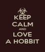 KEEP CALM AND LOVE A HOBBIT - Personalised Poster A4 size