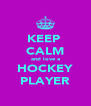 KEEP  CALM and love a HOCKEY PLAYER - Personalised Poster A4 size