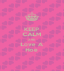KEEP CALM AND Love A Hoe - Personalised Poster A4 size