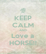 KEEP CALM AND Love a HORSE!! - Personalised Poster A4 size