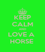 KEEP CALM AND LOVE A  HORSE  - Personalised Poster A4 size