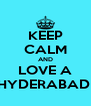 KEEP CALM AND LOVE A HYDERABADI - Personalised Poster A4 size