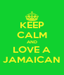 KEEP CALM AND LOVE A JAMAICAN - Personalised Poster A4 size