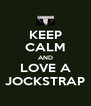 KEEP CALM AND LOVE A JOCKSTRAP - Personalised Poster A4 size