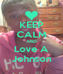 KEEP CALM AND Love A Johnson - Personalised Poster A4 size