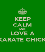 KEEP CALM AND LOVE A KARATE CHICK - Personalised Poster A4 size