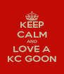 KEEP CALM AND LOVE A KC GOON - Personalised Poster A4 size