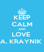 KEEP CALM AND LOVE  A. KRAYNIK  - Personalised Poster A4 size