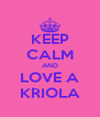 KEEP CALM AND LOVE A KRIOLA - Personalised Poster A4 size