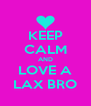 KEEP CALM AND LOVE A LAX BRO - Personalised Poster A4 size