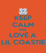 KEEP CALM AND  LOVE A LIL COASTIE - Personalised Poster A4 size
