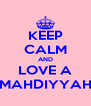 KEEP CALM AND LOVE A MAHDIYYAH - Personalised Poster A4 size
