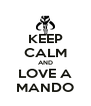 KEEP CALM AND LOVE A MANDO - Personalised Poster A4 size