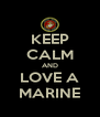 KEEP CALM AND  LOVE A  MARINE - Personalised Poster A4 size