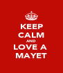 KEEP CALM AND LOVE A  MAYET - Personalised Poster A4 size