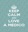 KEEP CALM AND LOVE A MEDICO - Personalised Poster A4 size
