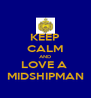 KEEP CALM AND LOVE A  MIDSHIPMAN - Personalised Poster A4 size