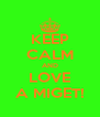 KEEP CALM AND LOVE A MIGET! - Personalised Poster A4 size