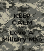 KEEP CALM AND Love A Military Man - Personalised Poster A4 size