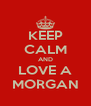 KEEP CALM AND LOVE A MORGAN - Personalised Poster A4 size