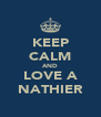 KEEP CALM AND LOVE A NATHIER - Personalised Poster A4 size