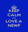 KEEP CALM and LOVE A NEWF - Personalised Poster A4 size