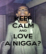 KEEP CALM AND LOVE A NIGGA? - Personalised Poster A4 size