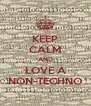 KEEP CALM AND LOVE A NON-TECHNO - Personalised Poster A4 size