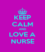 KEEP CALM AND LOVE A NURSE - Personalised Poster A4 size