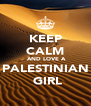 KEEP  CALM  AND LOVE A  PALESTINIAN   GIRL - Personalised Poster A4 size