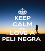 KEEP CALM AND LOVE A PELI NEGRA  - Personalised Poster A4 size