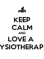 KEEP CALM AND LOVE A  PHYSIOTHERAPIST - Personalised Poster A4 size