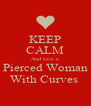 KEEP CALM And love a Pierced Woman With Curves  - Personalised Poster A4 size