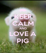 KEEP CALM AND LOVE A PIG - Personalised Poster A4 size