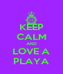 KEEP CALM AND LOVE A PLAYA - Personalised Poster A4 size