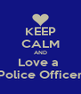 KEEP CALM AND Love a  Police Officer - Personalised Poster A4 size