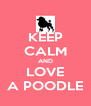 KEEP CALM AND LOVE A POODLE - Personalised Poster A4 size