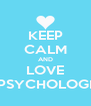 KEEP CALM AND LOVE A PSYCHOLOGIST - Personalised Poster A4 size